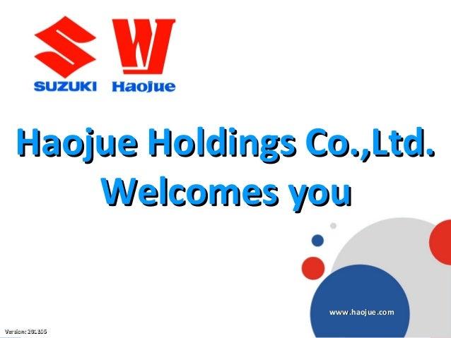 www.haojue.com Haojue Holdings Co.,Ltd.Haojue Holdings Co.,Ltd. Welcomes youWelcomes you Version: 201105Version: 201105 ww...