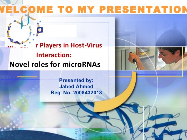 WELCOME TO MY PRESENTATION Molecular Players in Host-Virus         Interaction: Novel roles for microRNAs                 ...