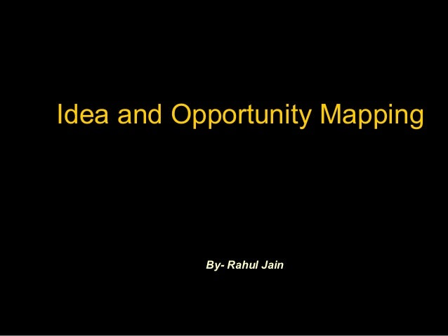 Idea and Opportunity Mapping By- Rahul Jain