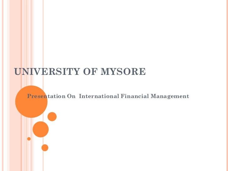 UNIVERSITY OF MYSORE  Presentation On International Financial Management