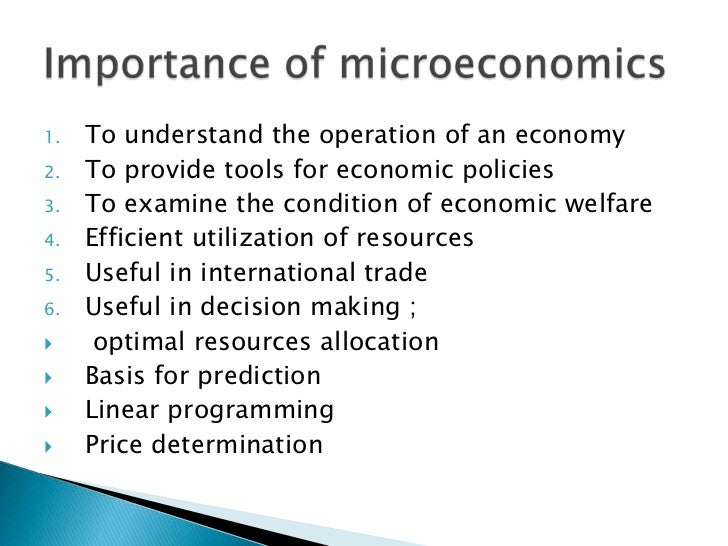 importance of microeconomics Microeconomics refers to the study of individualistic economic behavior at the time of making economic decisions it studies an individual consumer, producer, manager or a firm, price of a particular commodity or a household.