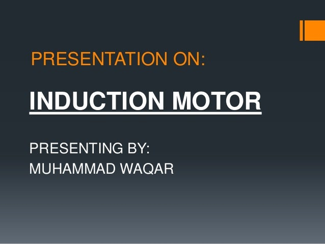 PRESENTATION ON:  INDUCTION MOTOR PRESENTING BY: MUHAMMAD WAQAR