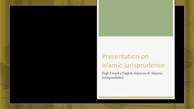 Presentation on Islamic jurisprudence Fiqh,Usool e Fiqh & Sources of Islamic jurisprudence