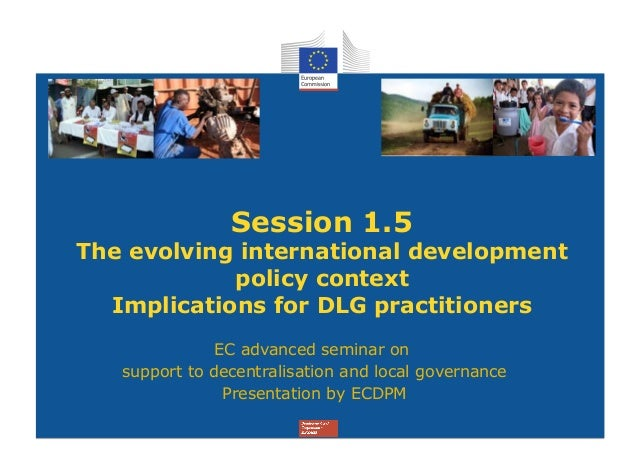 Session 1.5The evolving international development            policy context  Implications for DLG practitioners           ...