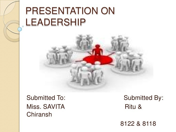 PRESENTATION ON LEADERSHIP<br />Submitted To:                                 Submitted By:<br />Miss. SAVITA             ...