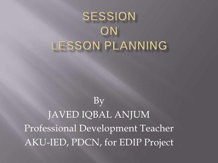 By     JAVED IQBAL ANJUMProfessional Development TeacherAKU-IED, PDCN, for EDIP Project