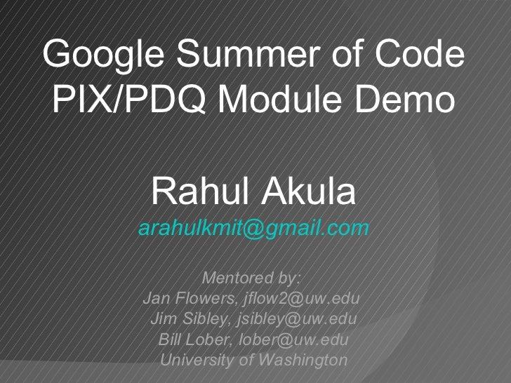 Google Summer of CodePIX/PDQ Module Demo     Rahul Akula    arahulkmit@gmail.com              Mentored by:     Jan Flowers...