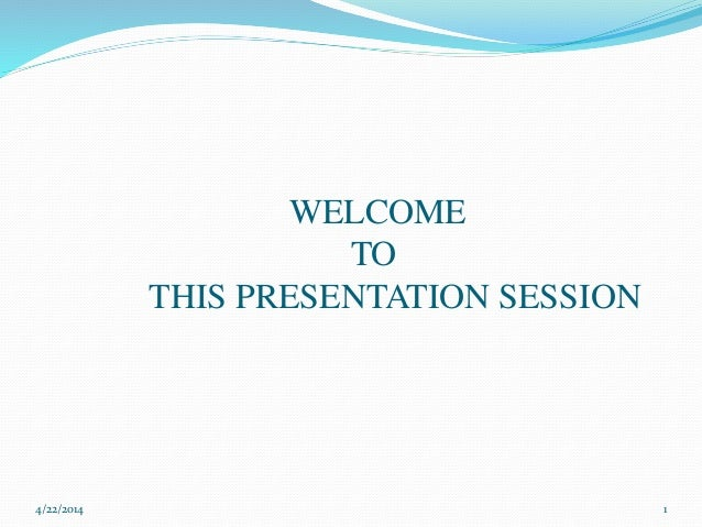 WELCOME TO THIS PRESENTATION SESSION 4/22/2014 1