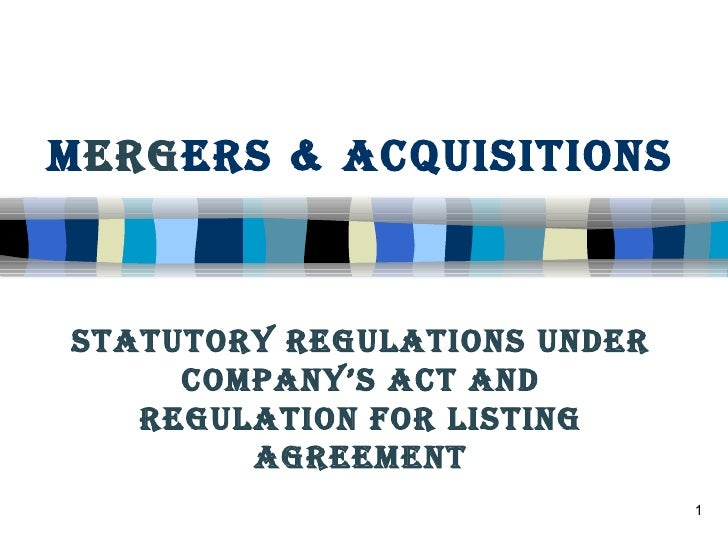 M erg ers & Acquisitions Statutory Regulations under Company's Act and Regulation for Listing Agreement