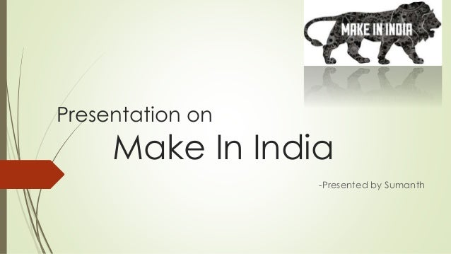 Presentation on Make In India -Presented by Sumanth
