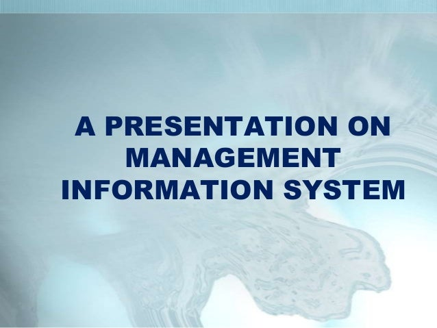 A PRESENTATION ON    MANAGEMENTINFORMATION SYSTEM