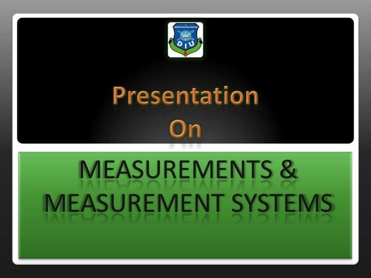 PresentationOn<br />MEASUREMENTS & MEASUREMENT SYSTEMS<br />