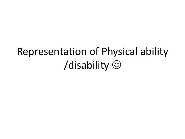Representation of Physical ability         /disability 