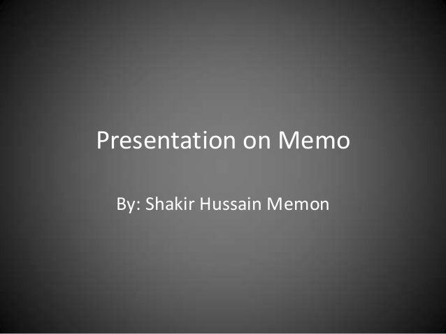 Presentation on Memo By: Shakir Hussain Memon