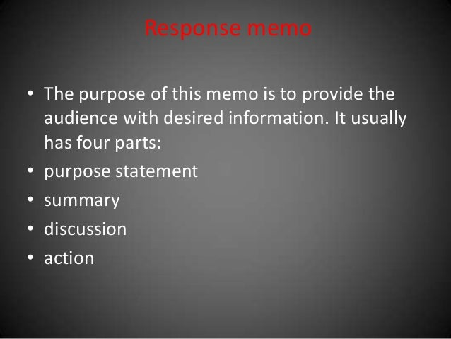 Response memo • The purpose of this memo is to provide the audience with desired information. It usually has four parts: •...