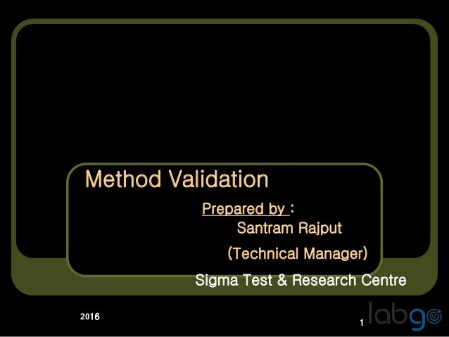1 2016 Method Validation Prepared by : Santram Rajput (Technical Manager) Sigma Test & Research Centre