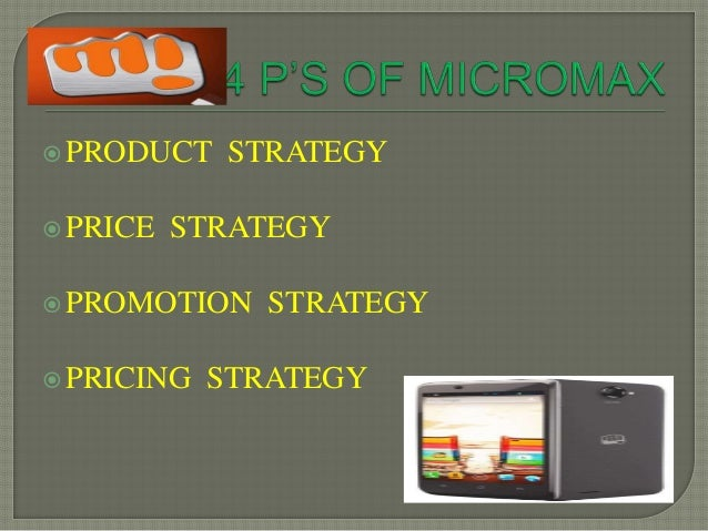 marketing strategy adopted by micromax mobile From being the business of distributing hardware solutions to manufacturing mobile handsets, micromax has come a long way ever since its inception in just two years.