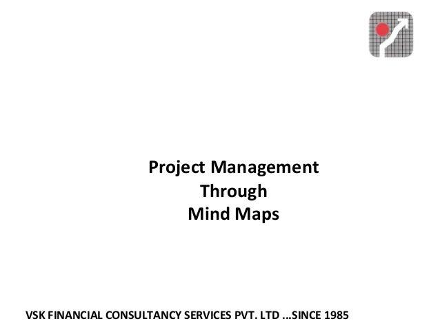 VSK FINANCIAL CONSULTANCY SERVICES PVT. LTD ...SINCE 1985 Project Management Through Mind Maps