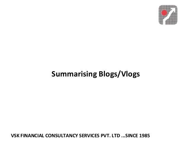 VSK FINANCIAL CONSULTANCY SERVICES PVT. LTD ...SINCE 1985 Summarising Blogs/Vlogs