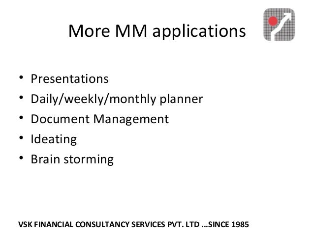 More MM applications • Presentations • Daily/weekly/monthly planner • Document Management • Ideating • Brain storming VSK ...