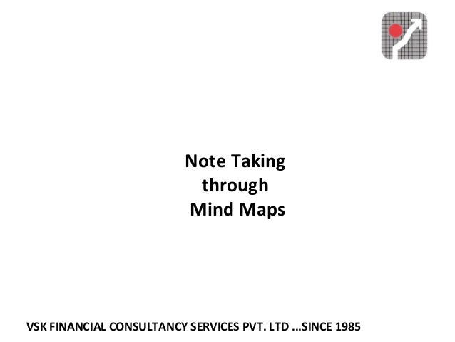 VSK FINANCIAL CONSULTANCY SERVICES PVT. LTD ...SINCE 1985 Note Taking through Mind Maps