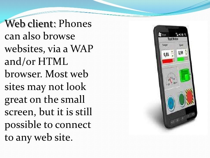 Web client: Phonescan also browsewebsites, via a WAPand/or HTMLbrowser. Most websites may not lookgreat on the smallscreen...