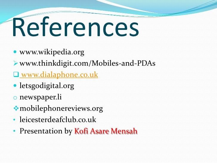 References www.wikipedia.org www.thinkdigit.com/Mobiles-and-PDAs www.dialaphone.co.uk letsgodigital.orgo newspaper.li...