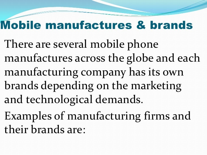 Mobile manufactures & brandsThere are several mobile phonemanufactures across the globe and eachmanufacturing company has ...