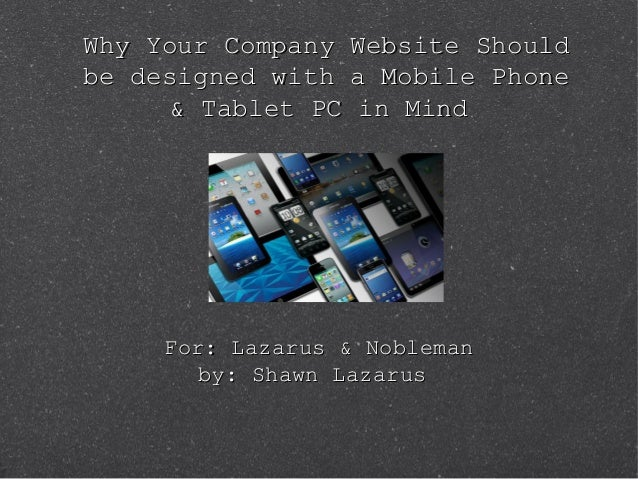 Why Your Company Website ShouldWhy Your Company Website Shouldbe designed with a Mobile Phonebe designed with a Mobile Pho...