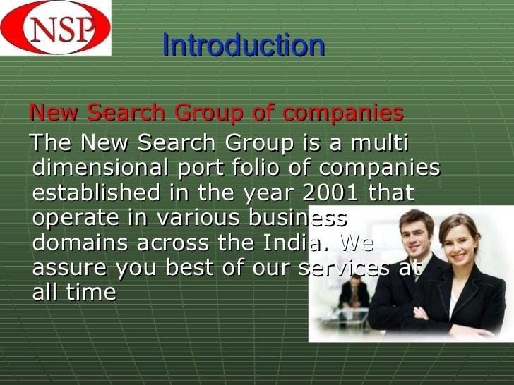 Introduction <ul><li>New Search Group of companies </li></ul><ul><li>The New Search Group is a multi dimensional port foli...