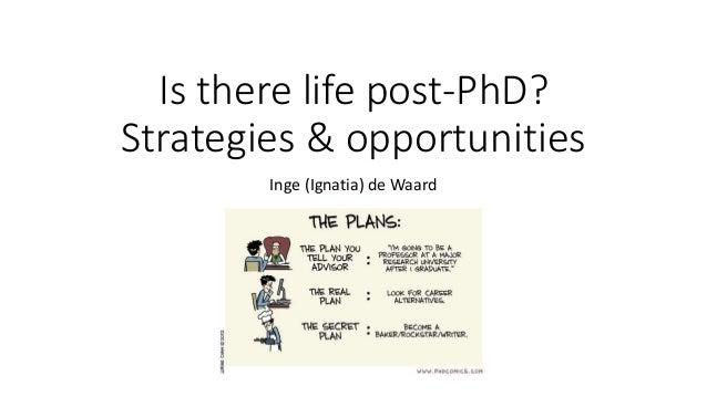 Is there life post-PhD? Strategies & opportunities Inge (Ignatia) de Waard