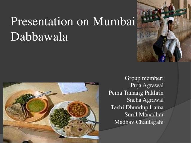Presentation on MumbaiDabbawalaGroup member:Puja AgrawalPema Tamang PakhrinSneha AgrawalTashi Dhundup LamaSunil ManadharMa...