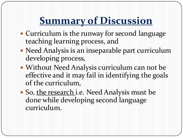 Summary of Discussion Curriculum is the runway for second language  teaching learning process, and Need Analysis is an i...
