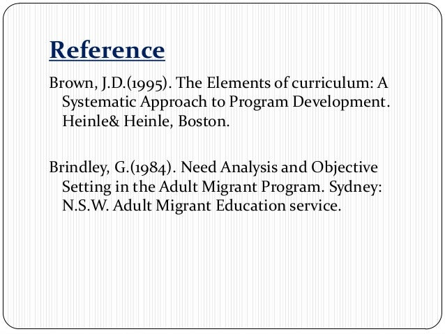 ReferenceBrown, J.D.(1995). The Elements of curriculum: A  Systematic Approach to Program Development.  Heinle& Heinle, Bo...
