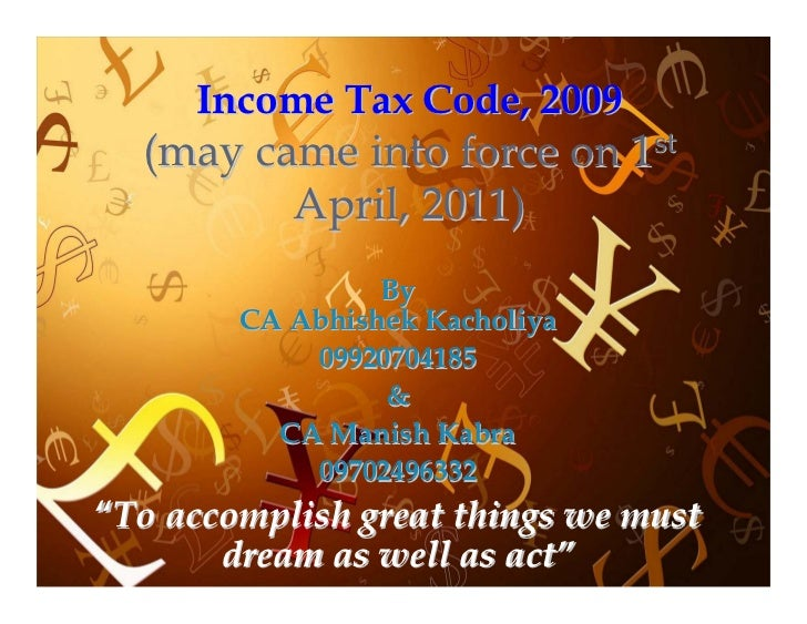 Income Tax Code, 2009   (may came into force on 1st          April, 2011)                  By         CA Abhishek Kacholiy...