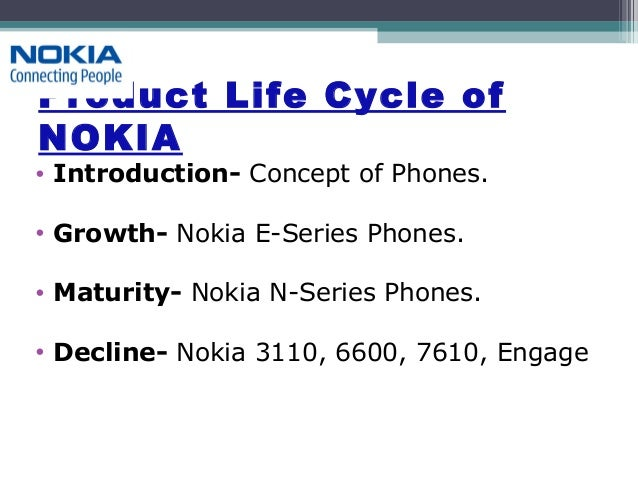 maturity stage of nokia Marketing strategy for maturity stage posted on admin in marketing on april 2, 2012 no comments the main characteristics of the maturity stage which help to define the appropriate marketing strategies are at some point of time, growth rate slows down and the product enters the maturity stage the stage is likely to stay longer than the previous stages.