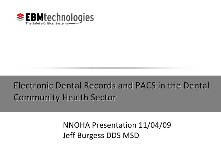 Electronic Dental Records and PACS in the Dental  Community Health Sector NNOHA Presentation 11/04/09 Jeff Burgess DDS MSD