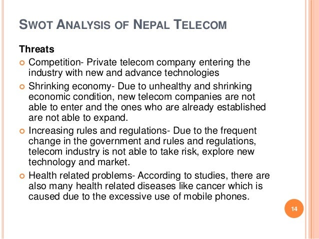 swot nepal telecom industry The increasing competition in the domestic telecom market has led nepal  telecom to focus on providing rich and quality  nepal telecom has 1044  million -including gsm, cdma and pstn- services  swot analysis.