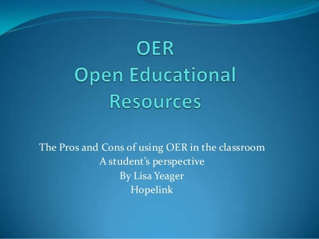 The Pros and Cons of using OER in the classroom A student's perspective By Lisa Yeager Hopelink