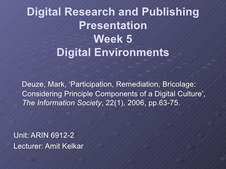 Digital Research and Publishing Presentation Week 5 Digital Environments <ul><li>Deuze, Mark, 'Participation, Remediation,...