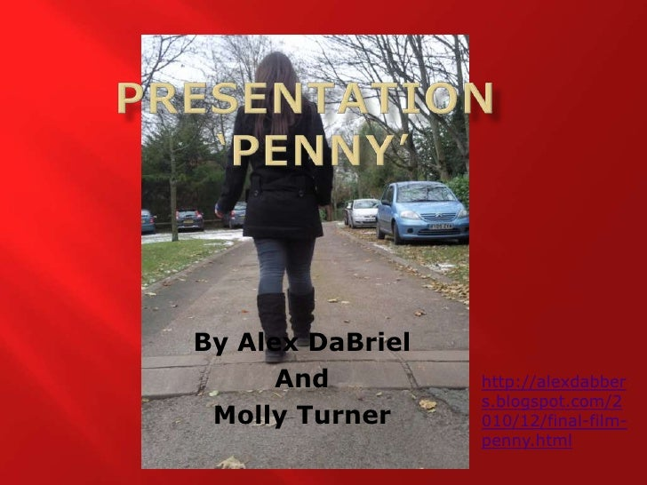 Presentation  'Penny'<br />By Alex DaBriel<br />And<br />Molly Turner<br />http://alexdabbers.blogspot.com/2010/12/final-f...