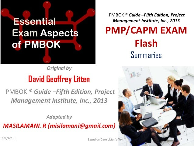 PMBOK ® Guide –Fifth Edition, Project Management Institute, Inc., 2013 PMP/CAPM EXAM Flash Summaries Original by David Geo...