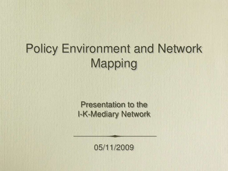 Policy Environment and Network Mapping<br />Presentation to the <br />I-K-Mediary Network<br />05/11/2009<br />