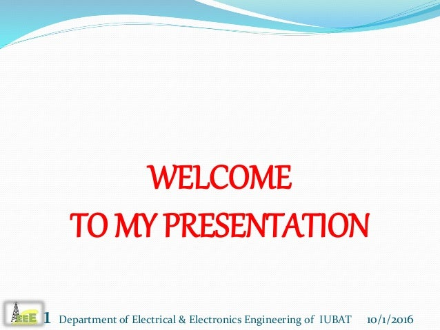WELCOME TO MY PRESENTATION 1 10/1/2016Department of Electrical & Electronics Engineering of IUBAT