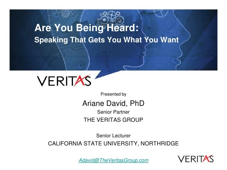 Are You Being Heard:Speaking That Gets You What You Want                    Presented by             Ariane David, PhD    ...