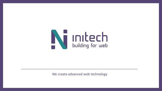 We create advanced web technology
