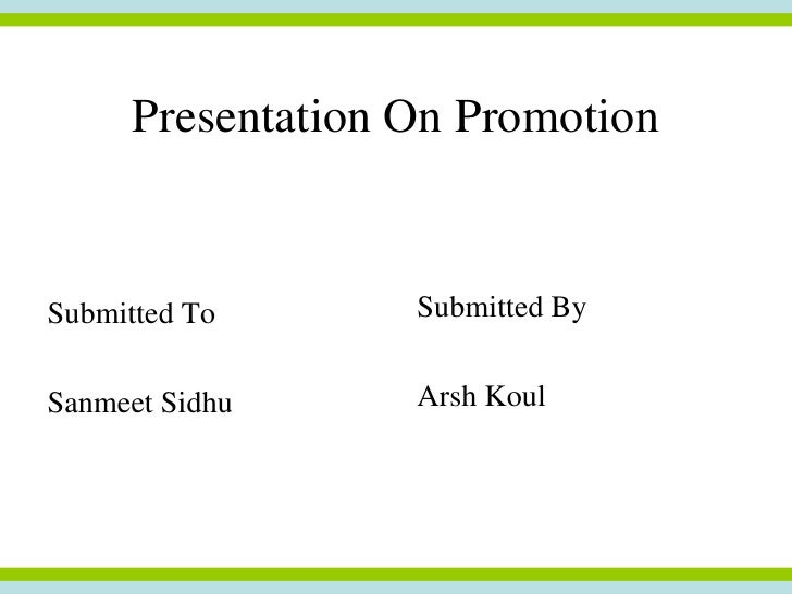 Presentation On PromotionSubmitted To       Submitted BySanmeet Sidhu      Arsh Koul