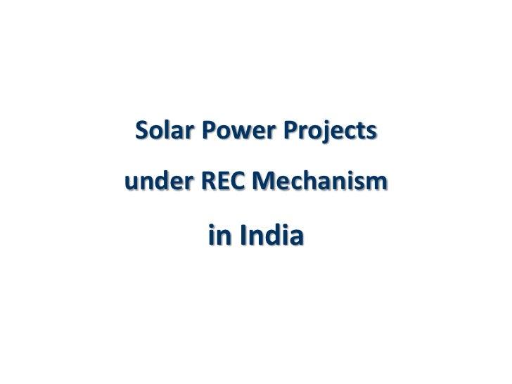 Solar Power Projectsunder REC Mechanism      in India