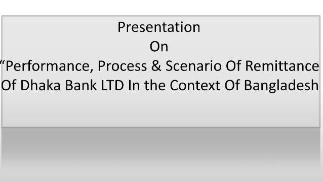 TOPICS OF PRESENTATIONOVERVIEW OF REMITTANCE MARKETPROCESS, PERFORMANCE & FACILITIES THUSOVERALL REMITTANCE ACTIVITY OF DH...