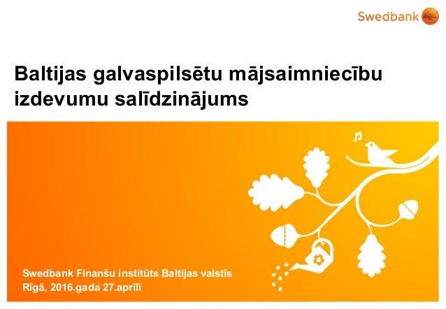 © Swedbank Baltijas galvaspilsētu mājsaimniecību izdevumu salīdzinājums Swedbank Finanšu institūts Baltijas valstīs Rīgā, ...